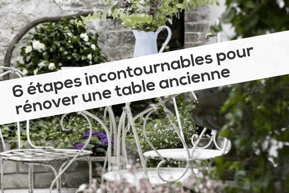 6 étapes incontournables pour rénover une table ancienne