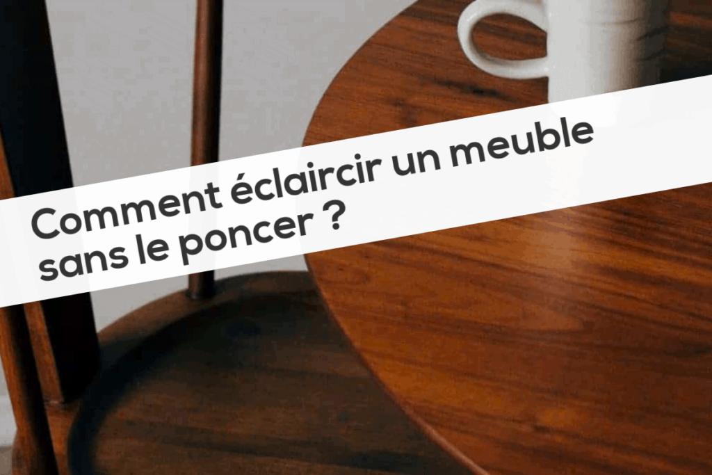 Comment éclaircir un meuble sans le poncer