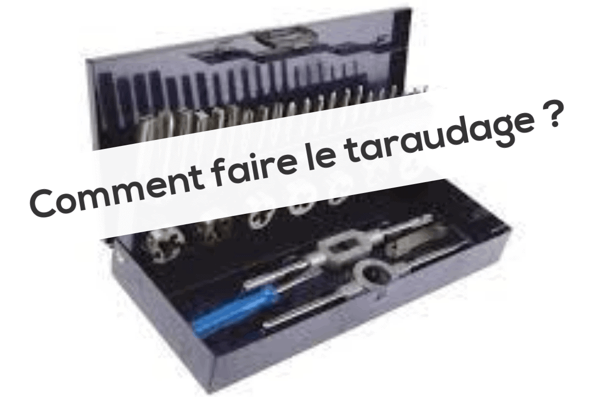 Comment faire le taraudage