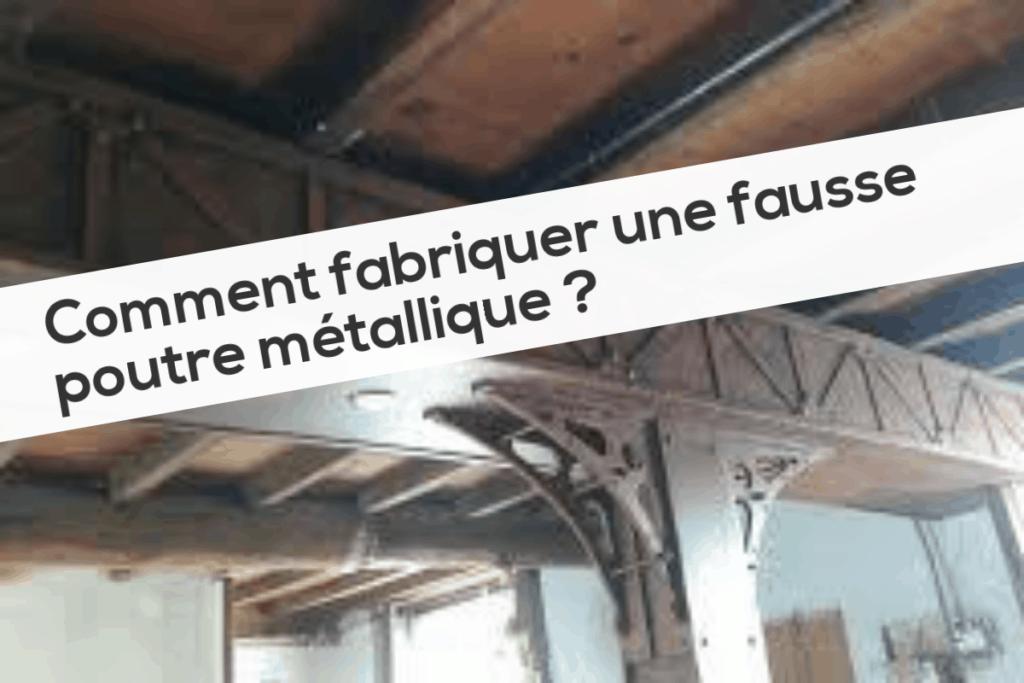 Comment fabriquer une fausse poutre métallique
