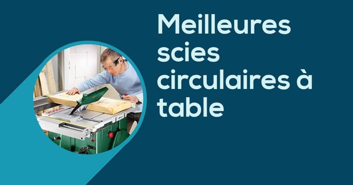 Meilleures scies circulaires à table