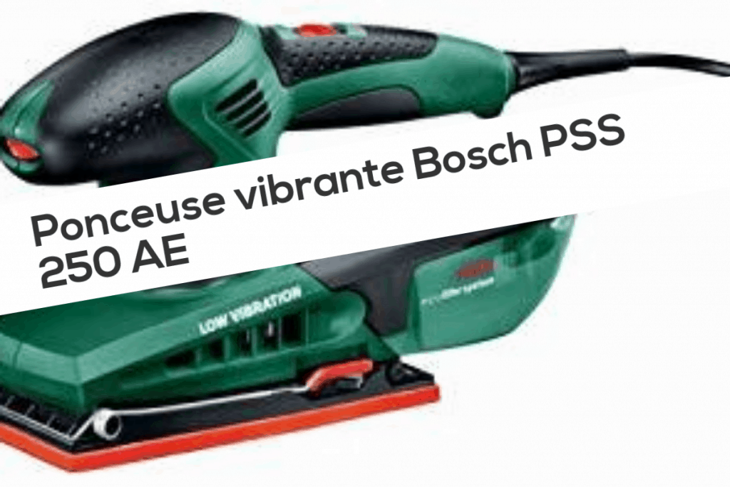 Ponceuse vibrante Bosch PSS 250 AE