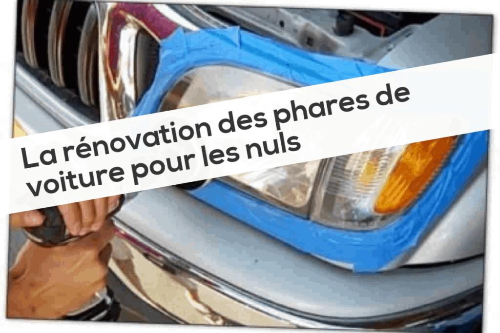 La rénovation des phares de voiture pour les nuls