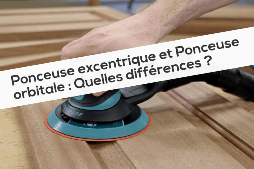 Ponceuse excentrique et Ponceuse orbitale Quelles différences