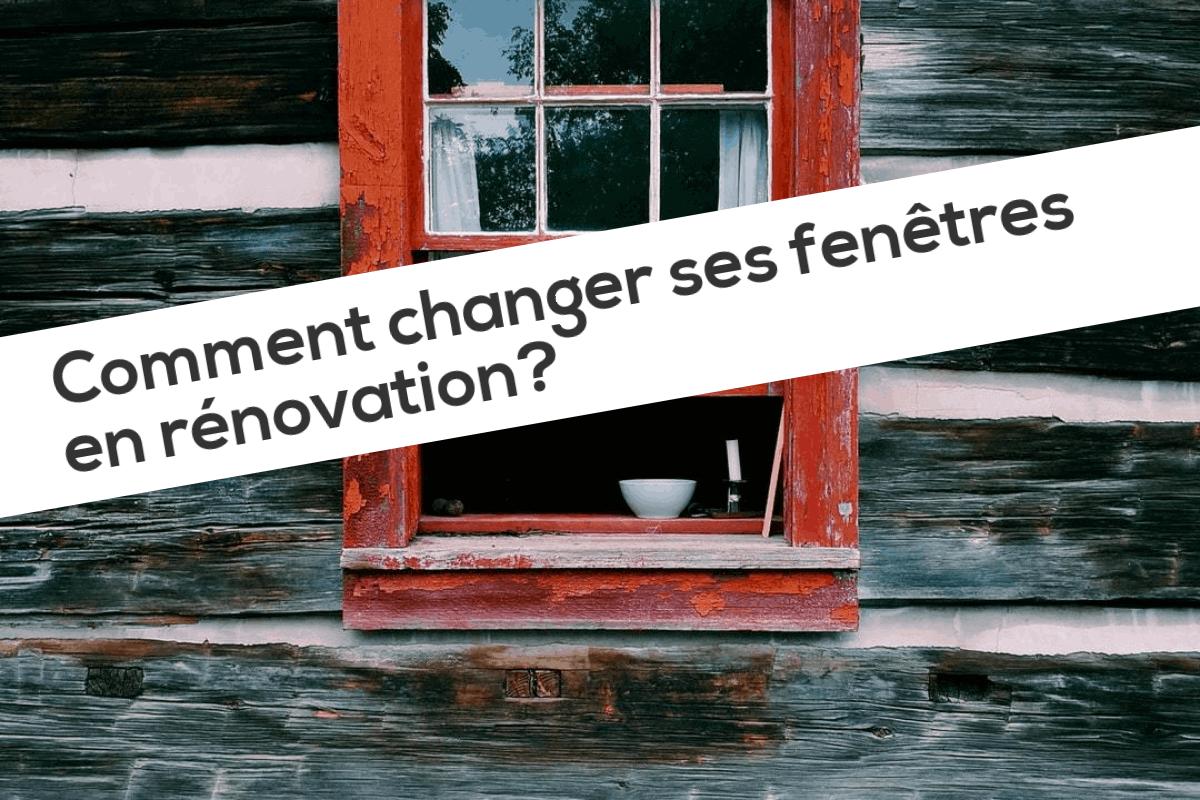 Comment changer ses fenêtres en rénovation