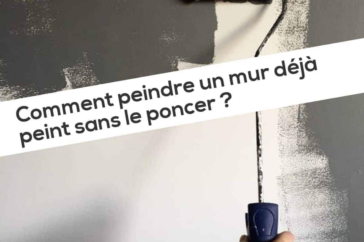 Lessiver Un Mur Avant Peinture comment peindre un mur déjà peint sans le poncer ?