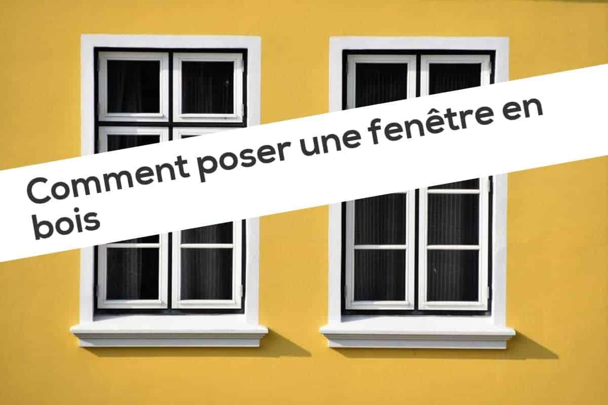 Comment poser une fenêtre en bois