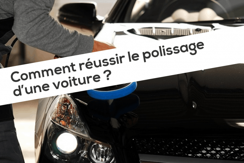 Comment réussir le polissage d'une voiture ?