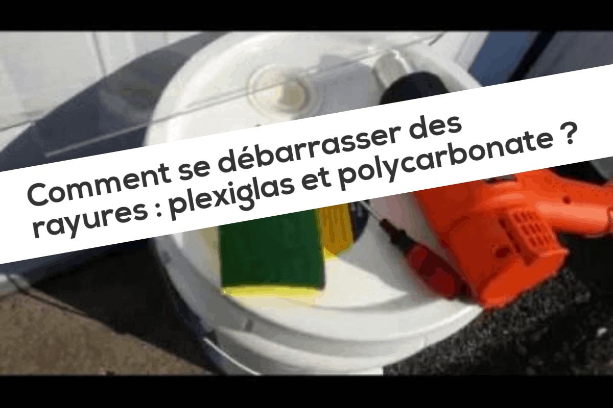 Comment se débarrasser des rayures plexiglas et polycarbonate