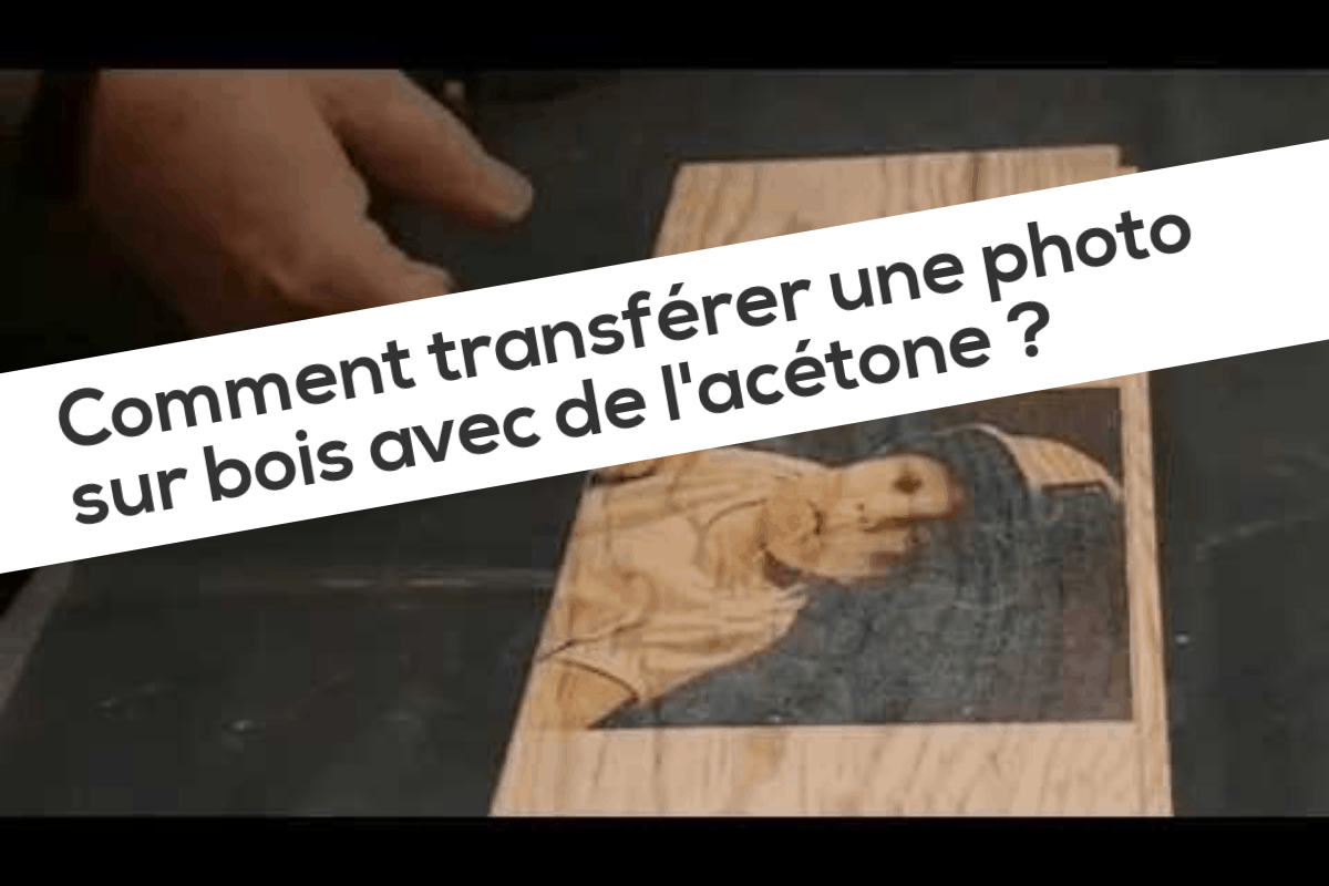 Comment transférer une photo sur bois avec de l'acétone
