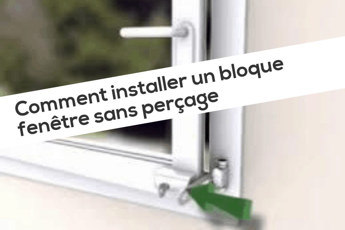 Comment Installer Un Bloque Fenetre Sans Percage
