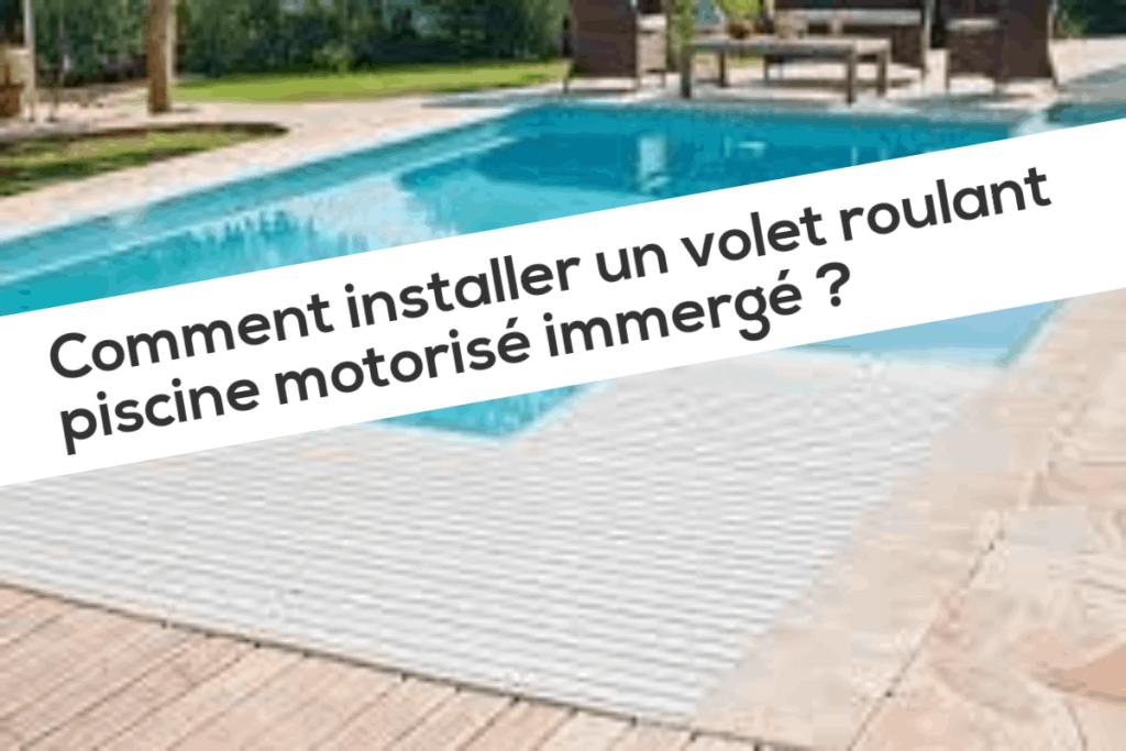 Comment installer un volet roulant piscine motorisé immergé