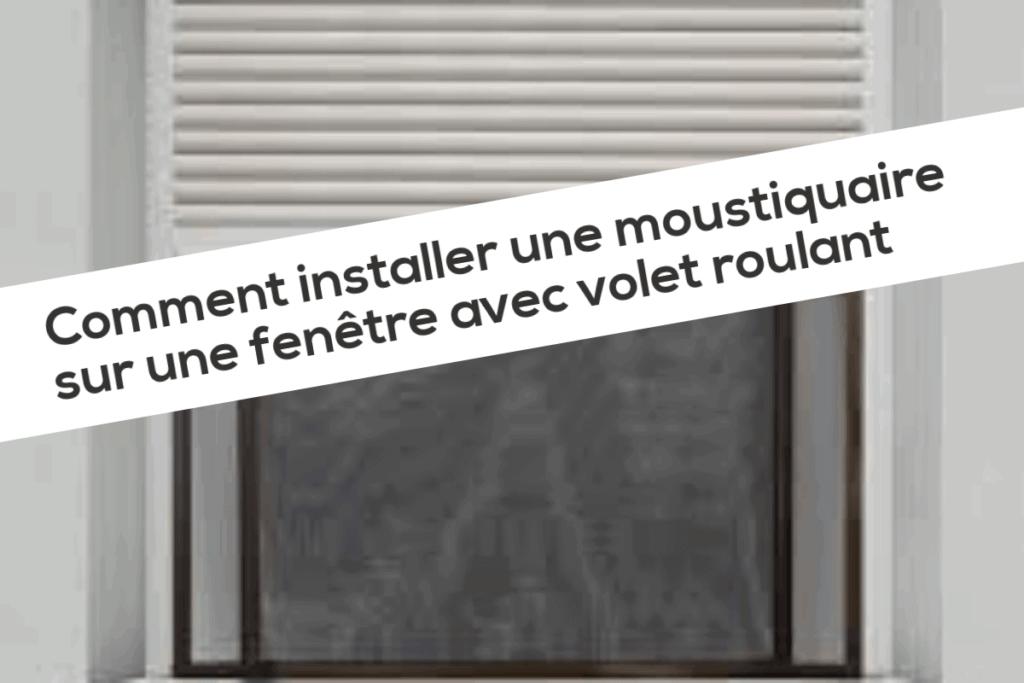 Comment installer une moustiquaire sur une fenêtre avec volet roulant