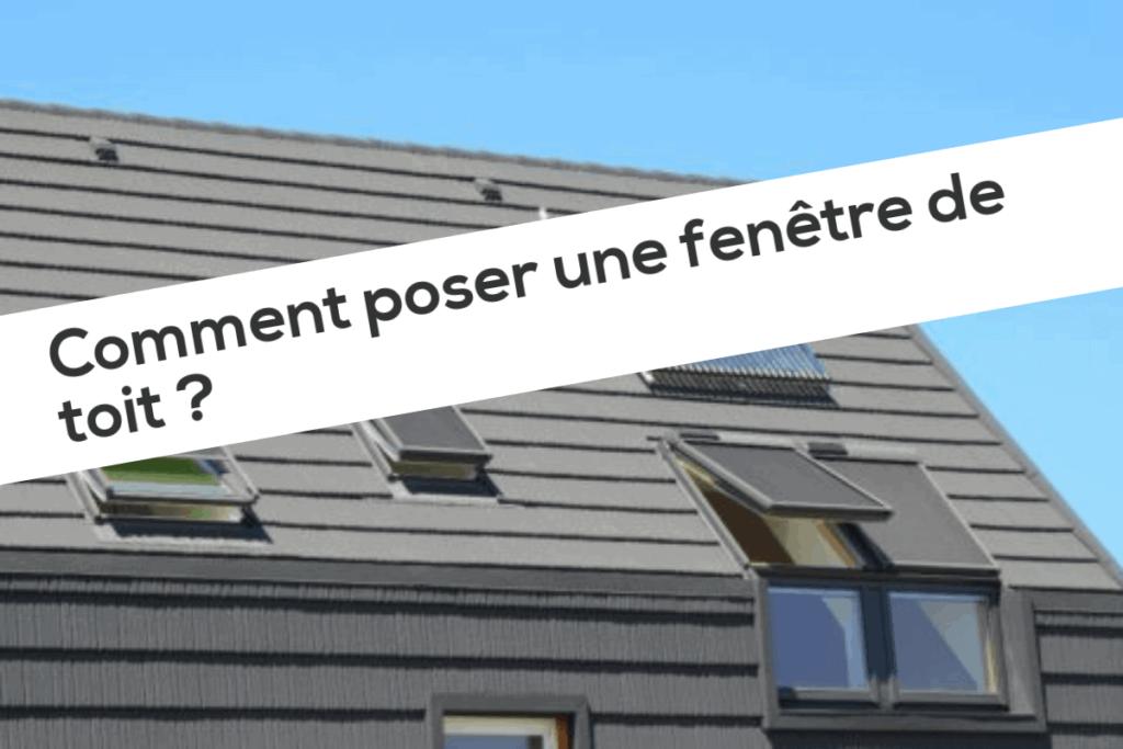 Comment poser une fenêtre de toit