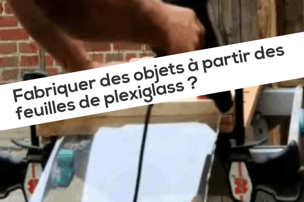 Fabriquer des objets à partir des feuilles de plexiglass