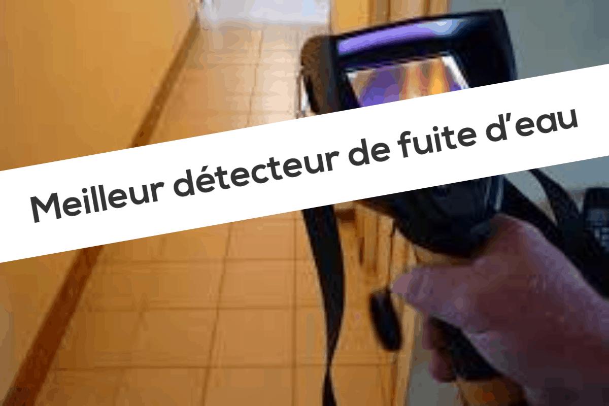 Meilleur détecteur de fuite d'eau