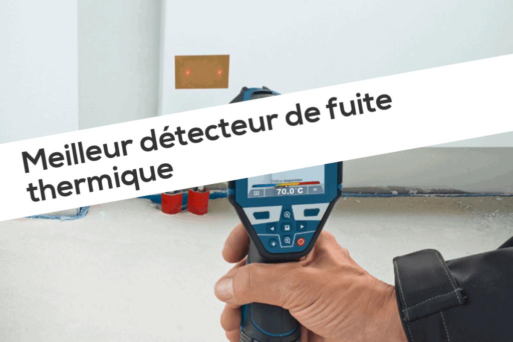 Meilleur détecteur de fuite thermique