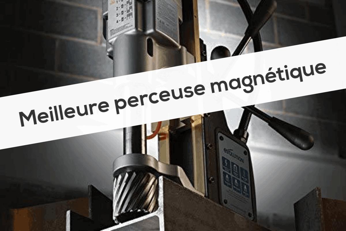 Meilleure perceuse magnétique