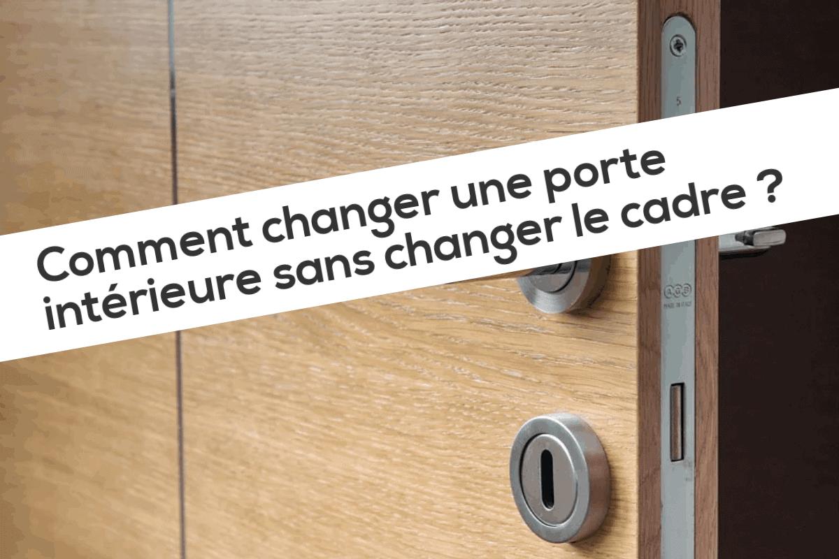Comment changer une porte intérieure sans changer le cadre