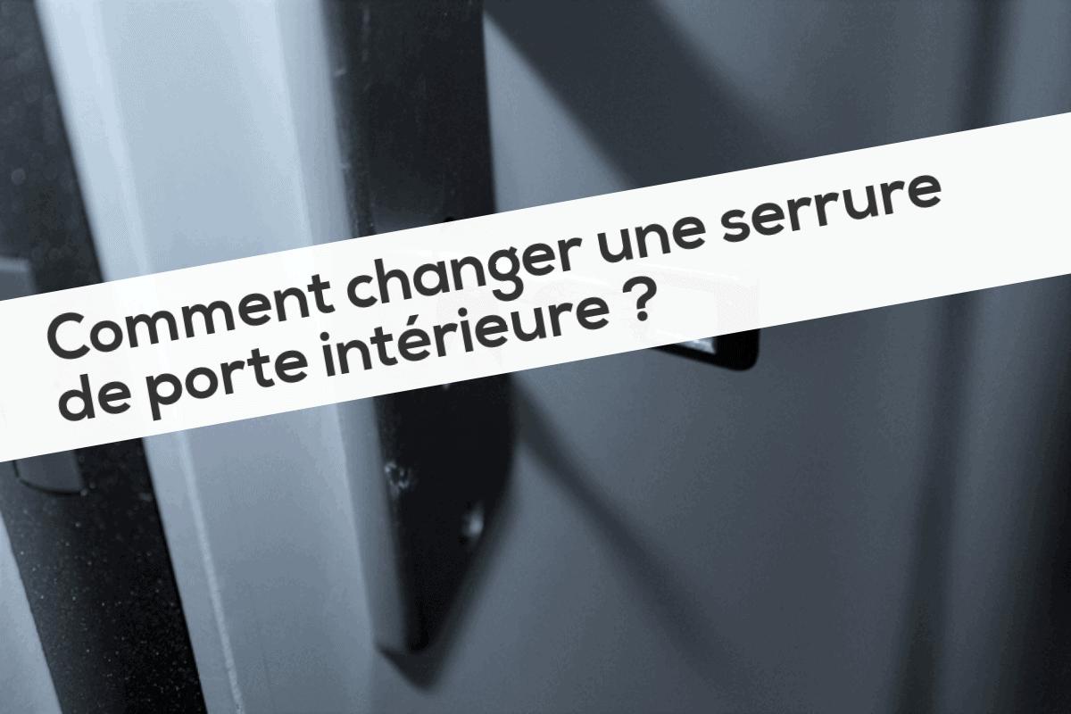 Comment changer une serrure de porte int rieure Changer une porte