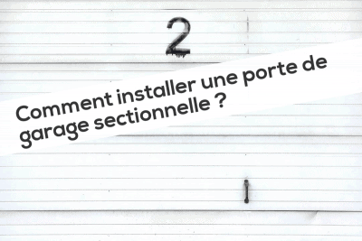Comment installer une porte de garage sectionnelle
