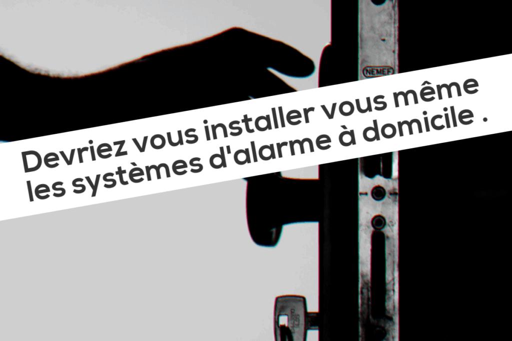 Devriez vous installer vous même les systèmes d'alarme à domicile