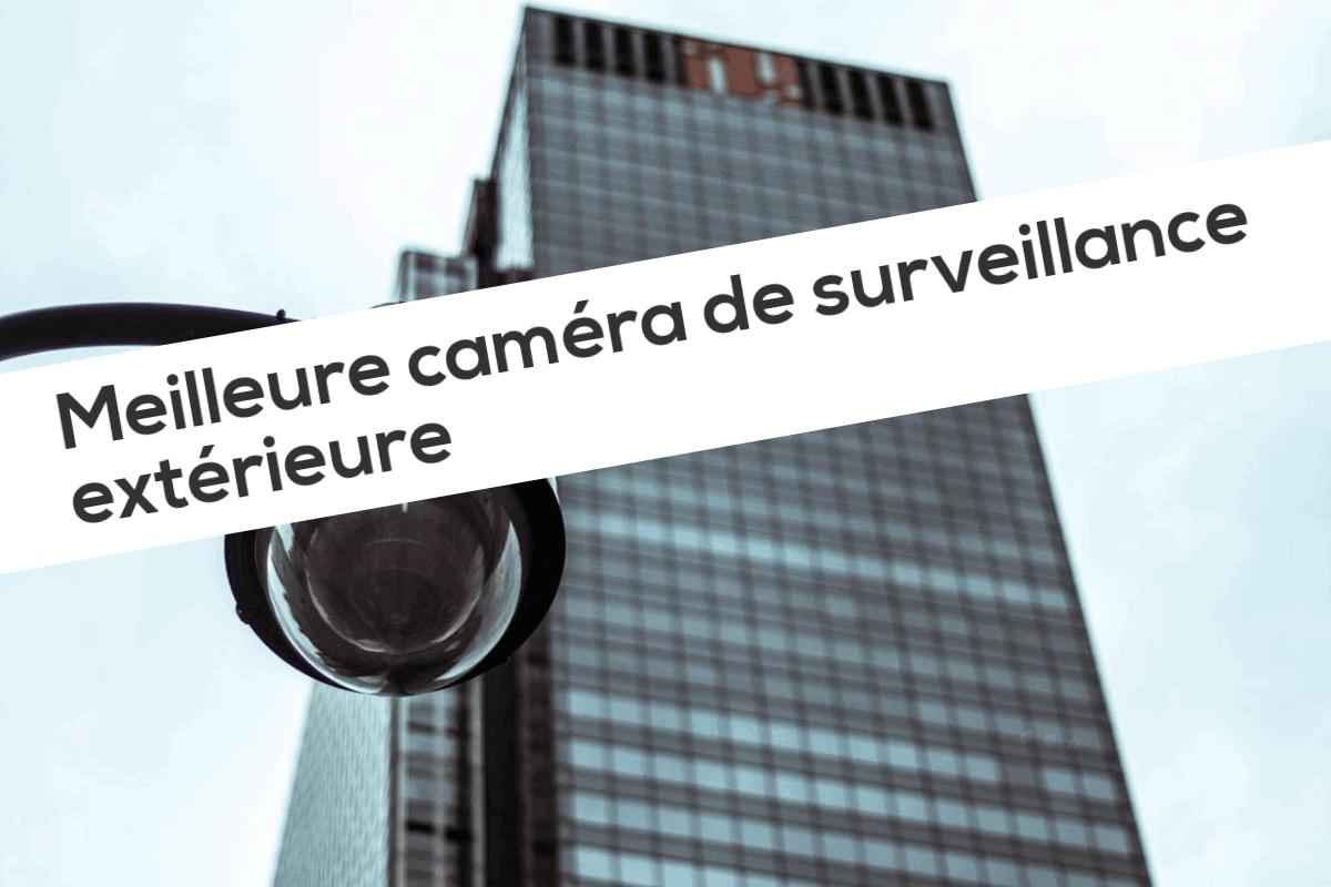 Meilleure caméra de surveillance extérieure